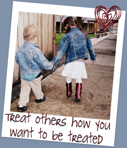 Treat Others Like You Want to be Treated!
